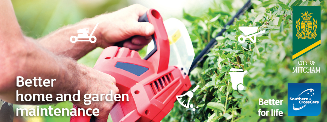 An image of someone's hands watering a garden with a watering can. The words 'Better home and garden maintenance' is written on the lower left corner of the image. The City of Mitcham and Southern Cross Care Better for life logo is on the right side of the image.